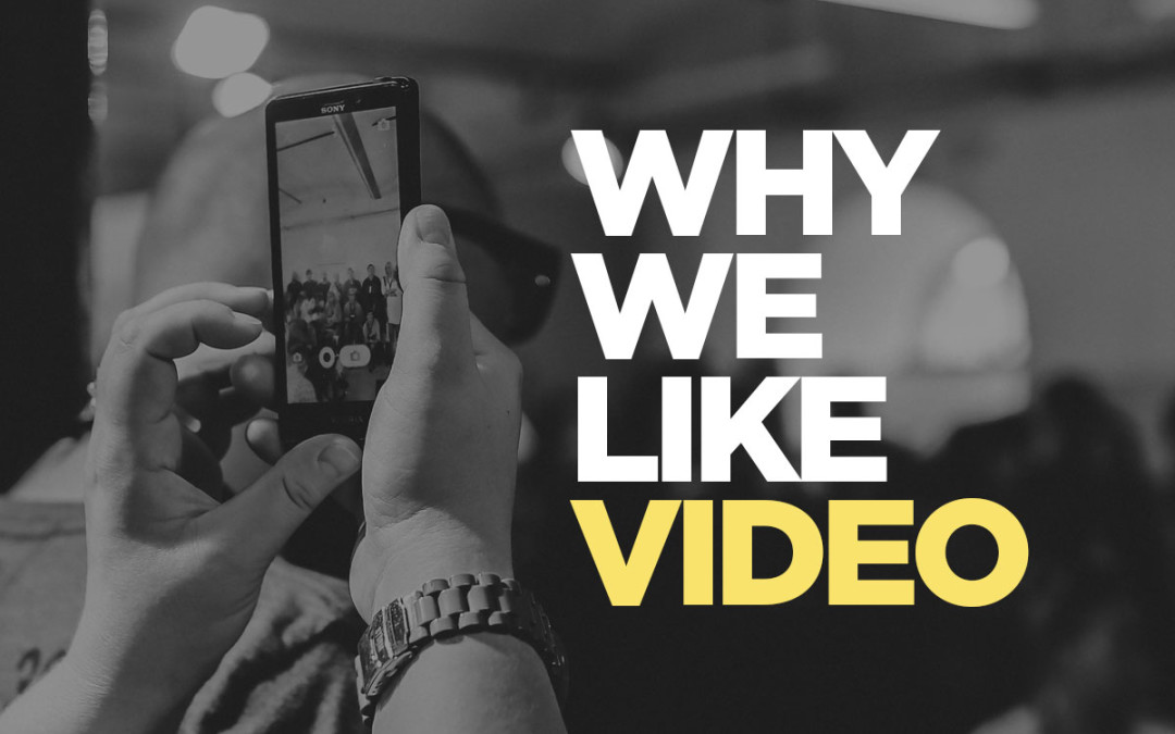 Why We Like Video