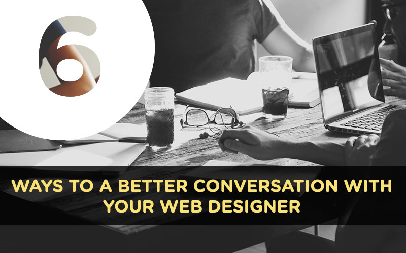 6 Ways to a better conversation with your web designer